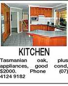 KITCHEN Tasmanian oak, appliances, good $2000. Phone 4124 9182 plus cond, (07)