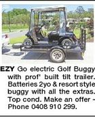 EZY Go electric Golf Buggy with prof' built tilt trailer. Batteries 2yo & resort style buggy with all the extras. Top cond. Make an offer Phone 0408 910 299.