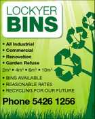 LOCKYER BINS * All Industrial * Commercial * Renovation * Garden Refuse 2m3 * 4m3 * 6m3 * 10m3 Phone 5426 1256 4233685aaHC * BINS AVAILABLE * REASONABLE RATES * RECYCLING FOR OUR FUTURE