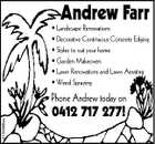 Andrew Farr * Landscape Renovations * Decorative Continuous Concrete Edging * Styles to suit your home * Garden Makeovers * Lawn Renovations and Lawn Aerating * Weed Spraying 4100368ac Phone Andrew today on 0412 717 277!