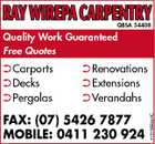 Ray Wirepa Carpentry QBSA 54408 Quality Work Guaranteed Free Quotes  Renovations  Extensions  Verandahs FAX: (07) 5426 7877 MOBILE: 0411 230 924 4757566aaHC  Carports  Decks  Pergolas