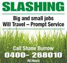 SLASHING Call Shane Burrow 0400- 268010 All Hours 3088518aaH Big and small jobs Will Travel - Prompt Service