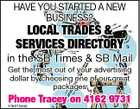 HAVE YOU STARTED A NEW BUSINESS? LOCAL TRADES & SERVICES DIRECTORY in the SB Times & SB Mail Get the most out of your advertising dollar by choosing one of our great packages Phone Tracey on 4162 9731 5163104ab