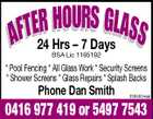 R HO S G FTE24 Hrs U7RDaysLASS A - BSA Lic 1195192 * Pool Fencing * All Glass Work * Security Screens * Shower Screens * Glass Repairs * Splash Backs Phone Dan Smith 3569824aa 0416 977 419 or 5497 7543