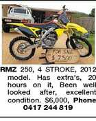 RMZ 250, 4 STROKE, 2012 model. Has extra's, 20 hours on it, Been well looked after, excellent condition. $6,000, Phone 0417 244 819