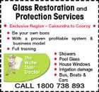 Glass Restoration and Protection Services  Exclusive Region - Caloundra to Cooroy   Be your own boss  With a proven profitable system & business model  Full training Showers Pool Glass House Windows Irrigation damage Bus, Boats & Cars CALL 1800 738 893