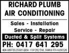 RICHARD PLUMB AIR CONDITIONING Sales - Installation Service - Repair Ducted & Split Systems PH: 0417 641 295 ABN 98978525593 QBSA 1191282 EWL 59904 RTA AU30326