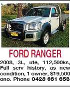FORD RANGER 2008, 3L, ute, 112,500ks, Full serv history, as new condition, 1 owner, $19,500 ono. Phone 0428 661 658