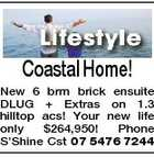 Coastal Home! New 6 brm brick ensuite DLUG + Extras on 1.3 hilltop acs! Your new life only $264,950! Phone S'Shine Cst 07 5476 7244