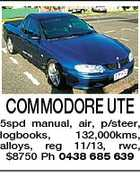 COMMODORE UTE 5spd manual, air, p/steer, logbooks, 132,000kms, alloys, reg 11/13, rwc, $8750 Ph 0438 685 639