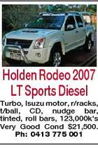 Holden Rodeo 2007 LT Sports Diesel Turbo, Isuzu motor, r/racks, t/ball, CD, nudge bar, tinted, roll bars, 123,000k's Very Good Cond $21,500. Ph: 0413 775 001