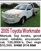 2005 Toyota Workmate Manual, log books, good cond, reliable, ecconomical, 120,000k's, Dec rego $10,500. 0488 314 688