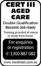 CERT III AGED CARE Double Qualification Become Job ready Training provided at venue or study from home. For enquiries or registration  1300 887 082 www.medtrain.com.au