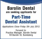 Barolin Dental are seeking applicants for Part-Time Dental Assistant Applications Close Friday 5th July 2013. Forward to: Practice Manager, Barolin Dental 59 Barolin St, Bundaberg