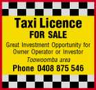Taxi Licence FOR SALE Great Investment Opportunity for Owner Operator or Investor Toowoomba area Phone 0408 875 546