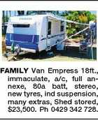 FAMILY Van Empress 18ft., immaculate, a/c, full annexe, 80a batt, stereo, new tyres, ind suspension, many extras, Shed stored, $23,500. Ph 0429 342 728.