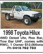 1998 Toyota Hilux 4WD Deisel Ute, Roo Bar, Tow Bar UHF, comes with RWC, 1 Owner $12,000ono Ph 0418 792 783