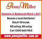 Seeking A Balanced Work Life? Seeking Become a local distributor! Only 8-10 hrs/wk. NO selling; NO outlay Call 1300 665 983 www.pennymiller.com.au