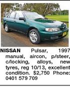 NISSAN Pulsar, 1997 manual, aircon, p/steer, c/locking, alloys, new tyres, reg 10/13, excellent condition. $2,750 Phone: 0401 579 709