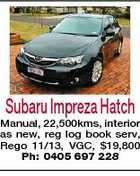 Subaru Impreza Hatch Manual, 22,500kms, interior as new, reg log book serv, Rego 11/13, VGC, $19,800 Ph: 0405 697 228