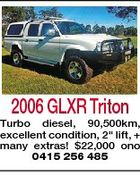 "2006 GLXR Triton Turbo diesel, 90,500km, excellent condition, 2"" lift, + many extras! $22,000 ono 0415 256 485"