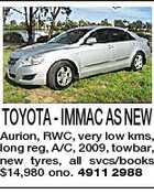 TOYOTA - IMMAC AS NEW Aurion, RWC, very low kms, long reg, A/C, 2009, towbar, new tyres, all svcs/books $14,980 ono. 4911 2988