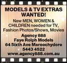 MODELS & TV EXTRAS WANTED! New MEN, WOMEN & CHILDREN needed for TV, Fashion Photos/Shows, Movies Agency 888 Faye Rolph Models 64 Sixth Ave Maroochydore 5443 4522 www.agency888.com.au
