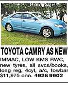 TOYOTA CAMRY AS NEW IMMAC, LOW KMS RWC, new tyres, all svcs/books, long reg, 4cyl, a/c, towbar $11,975 ono. 4928 9902
