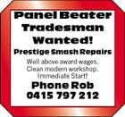 Panel Beater Tradesman Wanted! Prestige Smash Repairs Well above award wages. Clean modern workshop. Immediate Start! Phone Rob 0415 797 212