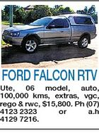 FORD FALCON RTV Ute, 06 model, auto, 100,000 kms, extras, vgc, rego & rwc, $15,800. Ph (07) 4123 2323 or a.h 4129 7216.