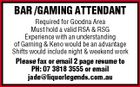 BAR /GAMING ATTENDANT Required for Goodna Area Must hold a valid RSA & RSG Experience with an understanding of Gaming & Keno would be an advantage Shifts would include night & weekend work Please fax or email 2 page resume to PH: 07 3818 3555 or email jade@liquorlegends.com.au