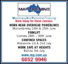 Machinery And Personnel Training Book today for these courses: WORK NEAR OVERHEAD POWERLINES Mullumbimby 24th & 25th June FORKLIFT Lismore 28th - 30th June CONFINED SPACES Alstonville 1st & 2nd July WORK SAFE AT HEIGHTS Ballina 3rd July www.mp.com.au 6652 9946