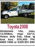 Toyota 2008 Workmate Ute, man, 13,550km, rego 03/14, Heavy duty tray, t/bar, lg tool box. $16,495 PH: 6685 1898 or 0429 851 898