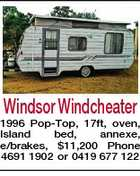 Windsor Windcheater 1996 Pop-Top, 17ft, oven, Island bed, annexe, e/brakes, $11,200 Phone 4691 1902 or 0419 677 122