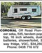 COROMAL Off Road Pioneer seka, 535, tandem pop top, 16 inch wheels, duel batteries, shower/toilet, 3 way fridge, VGC, $34,250 Phone: 0438 716 672