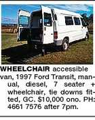 WHEELCHAIR accessible van, 1997 Ford Transit, manual, diesel, 7 seater + wheelchair, tie downs fitted, GC. $10,000 ono. PH: 4661 7576 after 7pm.