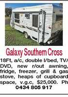 Galaxy Southern Cross 18Ft, a/c, double I/bed, TV/ DVD, new r/out awning, fridge, freezer, grill & gas stove, heaps of cupboard space, v.g.c, $25,000. Ph 0434 805 917