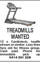 TREADMILLS WANTED 12 x Cardiotech, health stream or similar. Less then 5yrs old for fitness group. Cash paid. Phone for immediate pick up 0414 331 229
