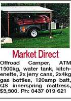 Market Direct Offroad Camper, ATM 1500kg, water tank, kitchenette, 2x jerry cans, 2x4kg gas bottles, 120amp batt, QS innerspring mattress, $5,500. Ph: 0437 019 621