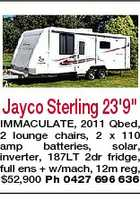 "Jayco Sterling 23'9"" IMMACULATE, 2011 Qbed, 2 lounge chairs, 2 x 110 amp batteries, solar, inverter, 187LT 2dr fridge, full ens + w/mach, 12m reg, $52,900 Ph 0427 696 636"