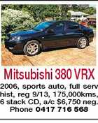 Mitsubishi 380 VRX 2006, sports auto, full serv hist, reg 9/13, 175,000kms, 6 stack CD, a/c $6,750 neg. Phone 0417 716 568