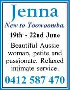 Jenna New to Toowoomba. 19th - 22nd June Beautiful Aussie woman, petite and passionate. Relaxed intimate service. 0412 587 470