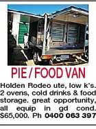 PIE / FOOD VAN Holden Rodeo ute, low k's. 2 ovens, cold drinks & food storage. great opportunity, all equip in gd cond. $65,000. Ph 0400 063 397