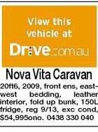 Nova Vita Caravan 20ft6, 2009, front ens, eastwest bedding, leather interior, fold up bunk, 150L fridge, reg 9/13, exc cond, $54,995ono. 0438 330 040