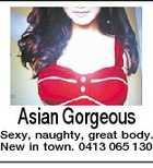 Asian Gorgeous Sexy, naughty, great body. New in town. 0413 065 130