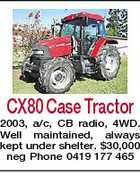 CX80 Case Tractor 2003, a/c, CB radio, 4WD. Well maintained, always kept under shelter. $30,000 neg Phone 0419 177 465