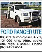 FORD RANGER UTE 08, 2.5L turbo diesel, 4 x 2, 124,000 kms, t/bar, books etc, rego, $12,500. Phone (07) 4121 4551