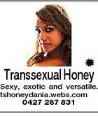 Transsexual Honey Sexy, exotic and versatile. tshoneydania.webs.com 0427 287 831