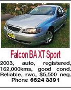 Falcon BA XT Sport 2003, auto, registered, 162,000kms, good cond. Reliable, rwc, $5,500 neg. Phone 6624 3391