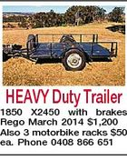 HEAVY Duty Trailer 1850 X 2450 with brakes Rego March 2014 $1,200 Also 3 motorbike racks $50 ea. Phone 0408 866 651